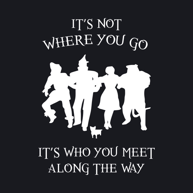 It's not where you go, it's who you meet along the way
