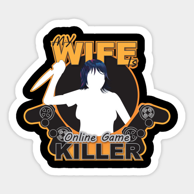 My Wife Is On line Game Killer tshirt