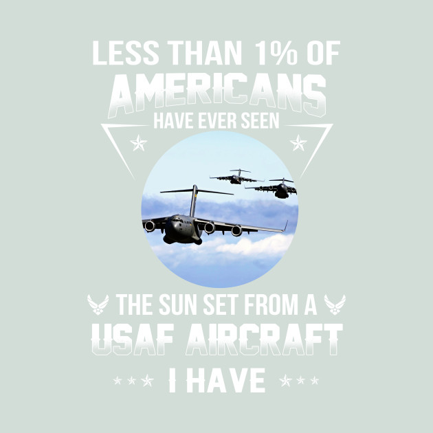Less Than 1/% of Americans Have Even Seen The Sun Set from A USAF Aircraft T-Shirt