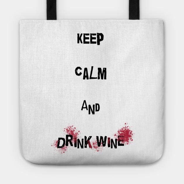 Keep calm and drink wine!