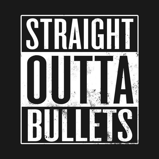 Straight Outta Bullets