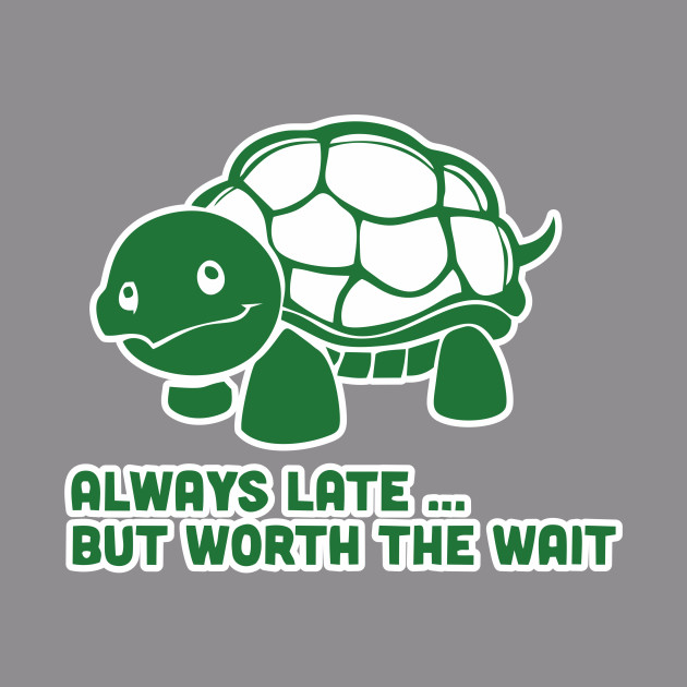 07f71301c Always Late But Worth The Wait Shirt Funny Animal Tee Turtle Tshirt - Always  Late But Worth The Wait Funny - T-Shirt | TeePublic