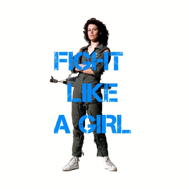 Fight Like A Girl - Ellen Ripley