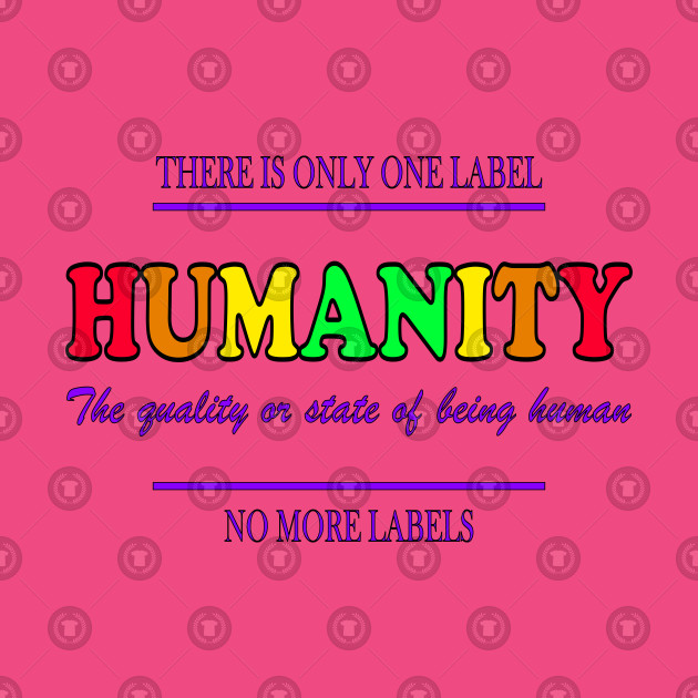 Equality shirt HUMANITY No more Labels! by ScottyGaaDo
