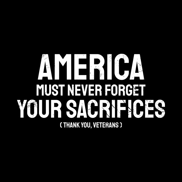 America must never forget your sacrifices thank you veterans for veterans daughter for american