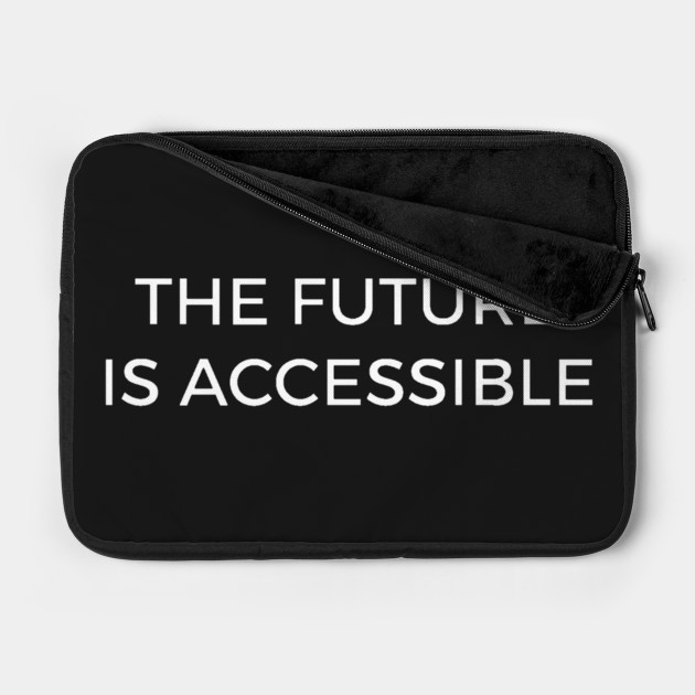 The Future Is Accessible