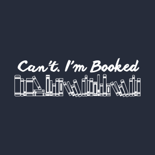 Can't I'm Booked t-shirts
