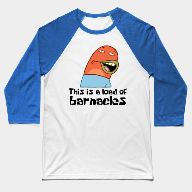 This Is A Load Of Barnacles Spongebob Baseball T Shirt Teepublic Uk