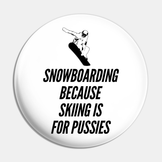 snowboarding because skiing is for pussies T shirt