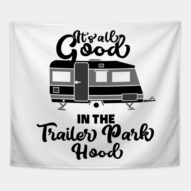 All Good in the Trailer Park Funny Cool Humor Quotes Sayings Memes Hoodie  Mug Sticker Gift Idea