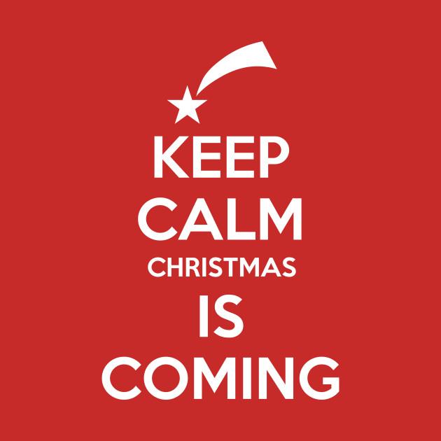 Keep Calm Christmas.Keep Calm Christmas Is Coming