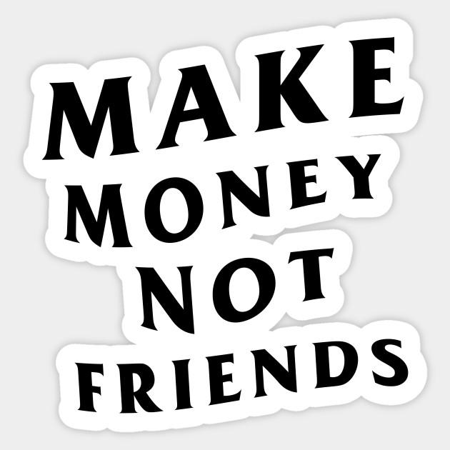 Make Money Not Friends Die-Cut Decal
