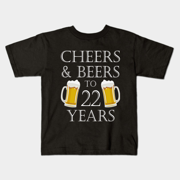 Cheers And Beers To 22Years 22nd Birthday Gift Kids T Shirt