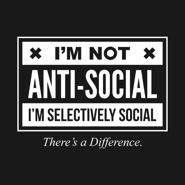 2c68cdc657 ... I'm Not Anti-Social Just Selectively Social There's A Difference -  Funny Sarcastic