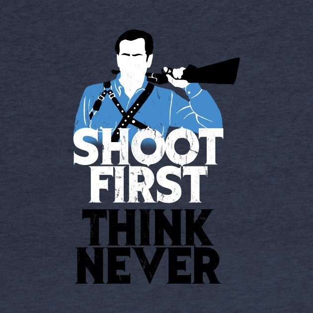 Shoot First, Think Never
