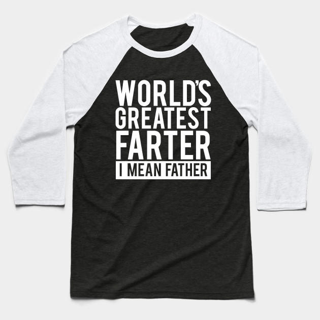 World's Greatest Farter, I Mean Father T Shirt. Funny Father's Day Shirt. Father's Day Gift Idea. Cute Gift From Kids Baseball T-Shirt