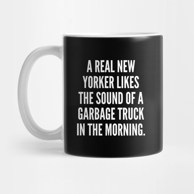 A real New Yorker likes the sound of a garbage truck in the morning Mug