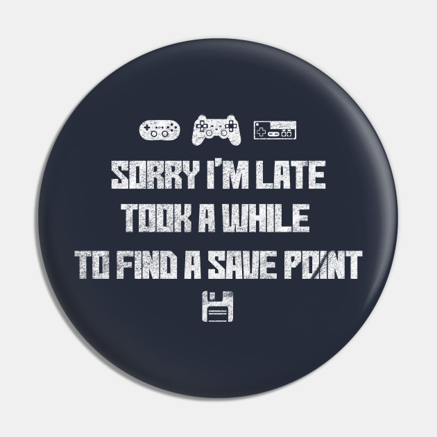 Sorry I'm Late, Save Point