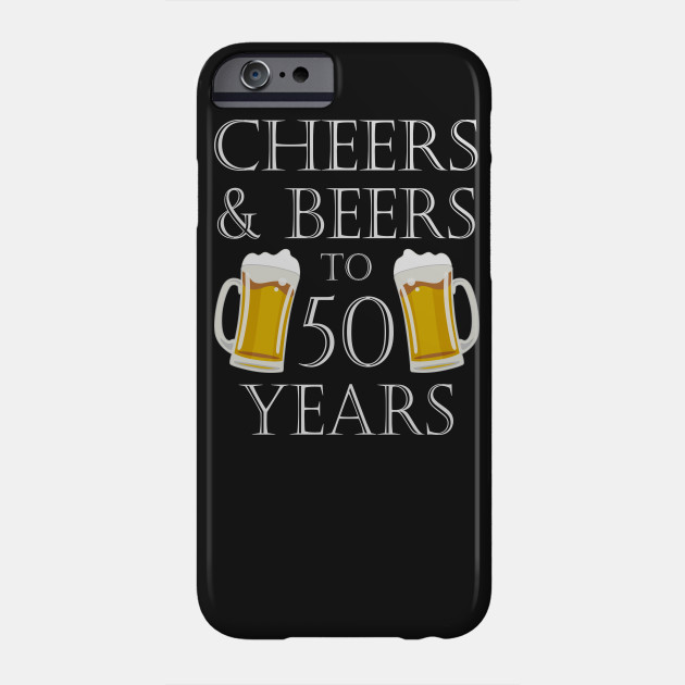 Cheers And Beers To 50Years 50th Birthday Gift Phone Case