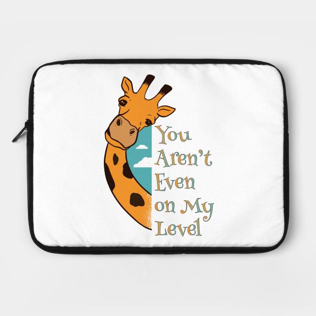 Giraffe Not Even My Level Funny Men Women Unisex  Gift Idea Cute
