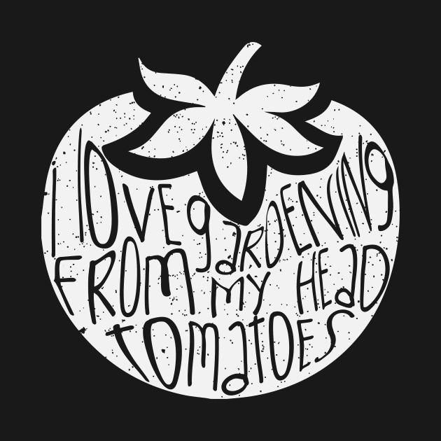 I Love Gardening From Head Tomatoes - Gardening/Farming
