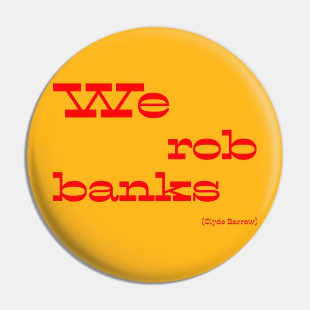 We rob banks