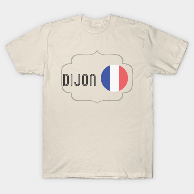 Dijon ShirtTeepublic T T France ShirtTeepublic Dijon France iOZPukX