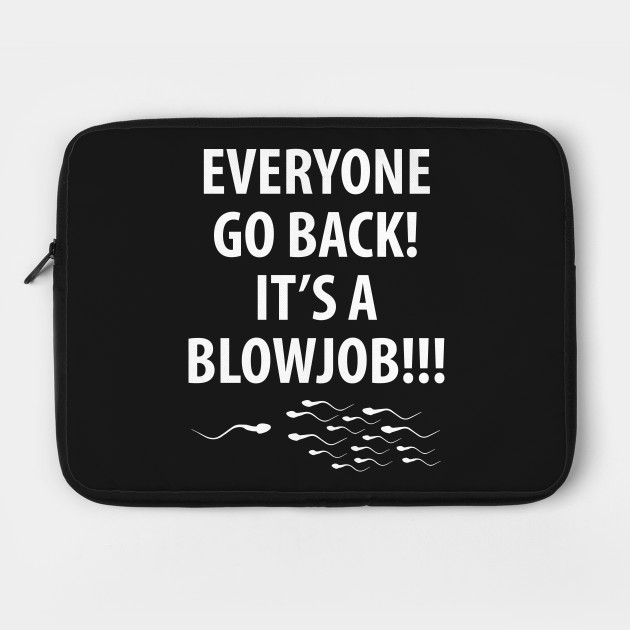 Everyone Go Back It's a Blow Job Funny T-Shirt by thewrightsales