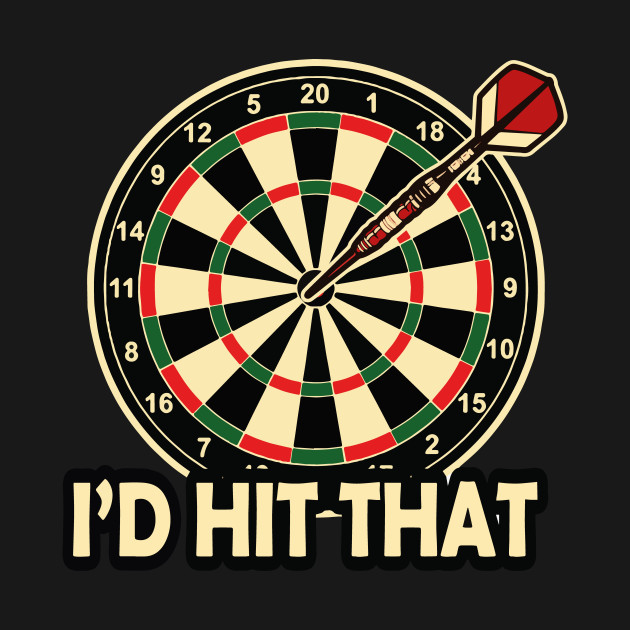 Darts I would hit that Funny Arrow Quote Team Gift