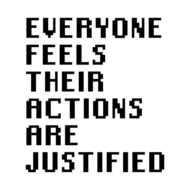 Everyone Feels Their Actions Are Justified