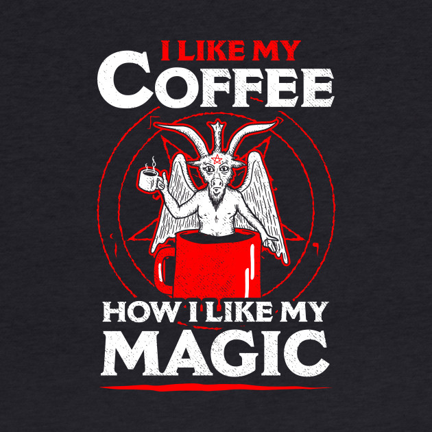 I Like My Coffee How I Like My Magic