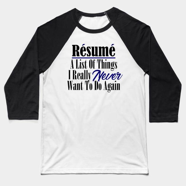 729276e0a Funny Resume Hate Work Sarcastic Job Stupid Boss Meme Baseball T-Shirt