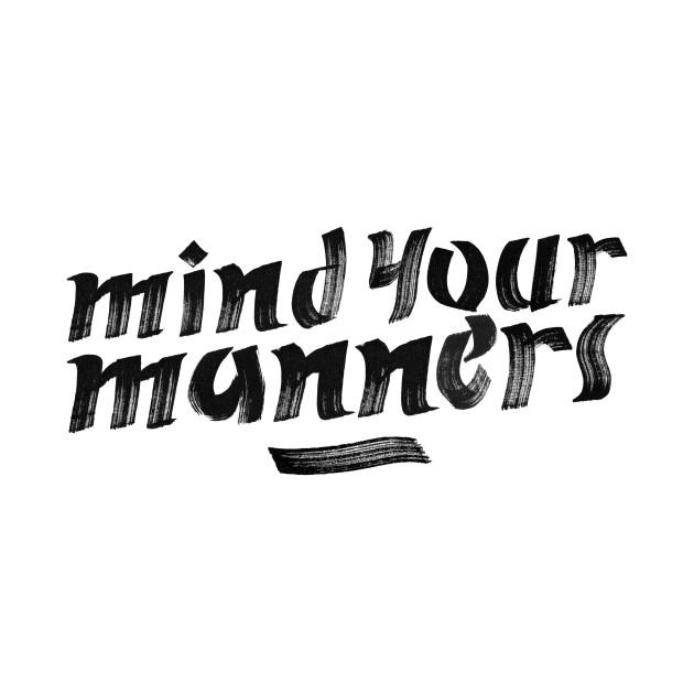 Mind Your Manners >> Mind Your Manners Manners T Shirt Teepublic