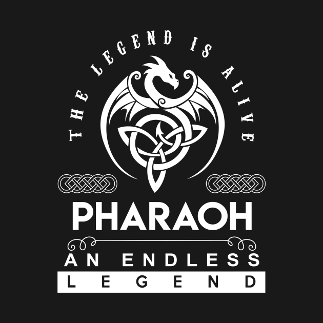 Pharaoh Name T Shirt - The Legend Is Alive - Pharaoh An Endless Legend Dragon Gift Item