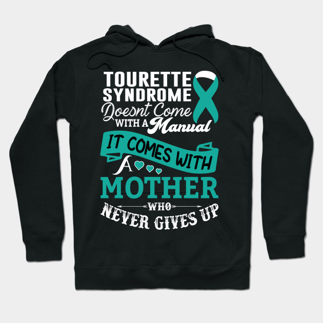 Tourette Syndrome Doesnt Come With a Manual It Comes With a Mother Who Never Gives Up Hoodie