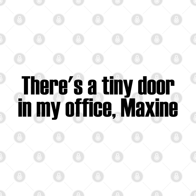 There's a Tiny Door in my Office, Maxine