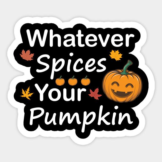 Whatever Spices Your Pumpkin Shirt Fall Shirt Autumn Shirt Pumpkin Spice Shirt Thanksgiving Tee Pumpkin Shirt Fall Women S Whatever Spices Your Pumpkin Adesivo Teepublic It