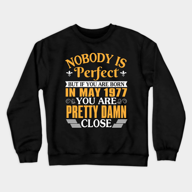 Nobody is Perfect But If Your were Born in 1977 Adult Crewneck Sweatshirt