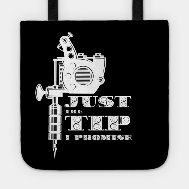 Just the tip i promise, Tattoo Artist Gift Idea