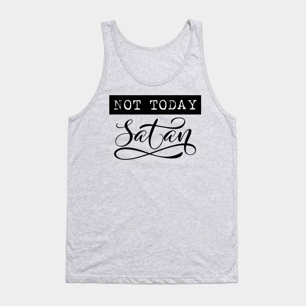 6b9d76218 Not today Satan - Not Today Satan - Tank Top | TeePublic