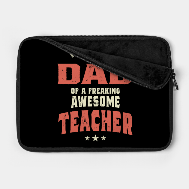 I'm A Proud Dad Of a Freaking Awesome Teacher