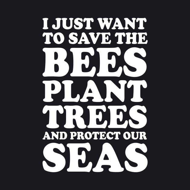 I Just Want to Save the World Environmental t-shirt