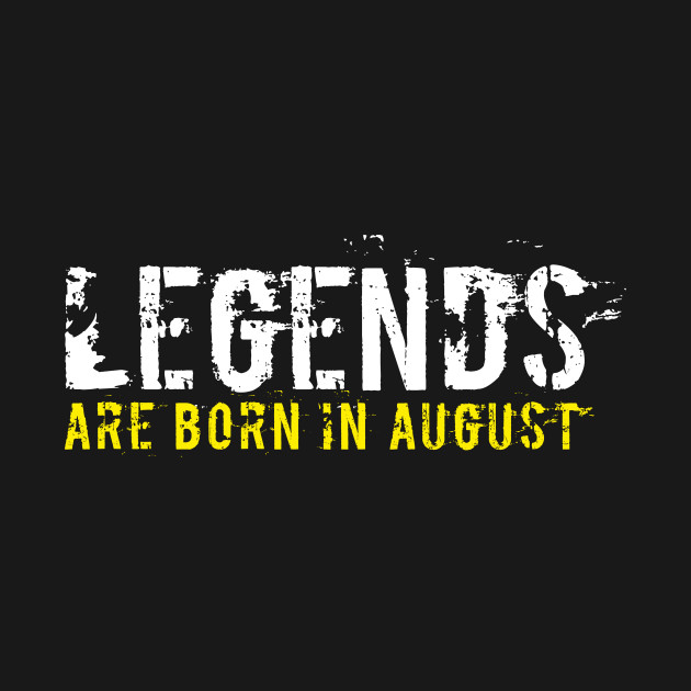 Legends Are Born In August Sentence Quote Text Aug T