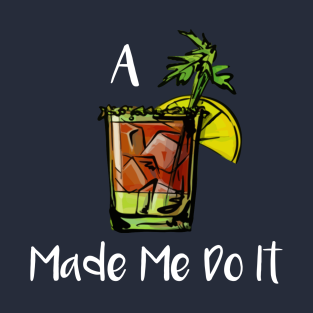 e956b56fc A Bloody Mary Made Me Do It T-Shirt