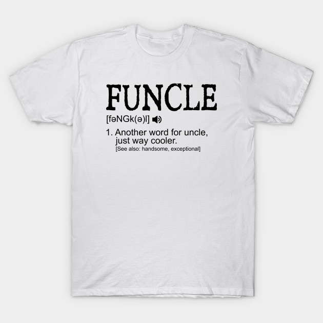 0884e601 Funcle - Funny Uncle Definition - Funcle Funny Uncle - T-Shirt ...
