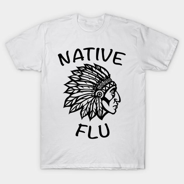 16d6ba03d4c Native Flu - Letterkenny - T-Shirt   TeePublic