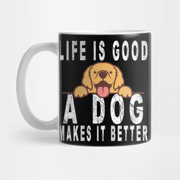 life is good a dog makes it better for dog lovers Mug