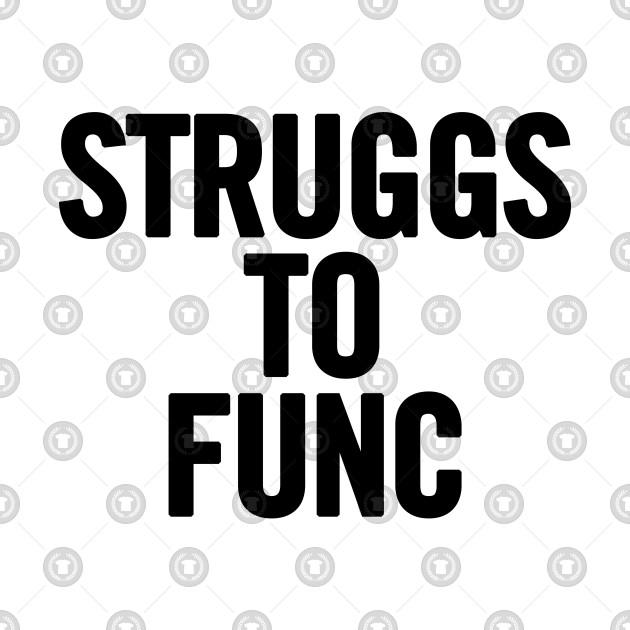Struggs To Func