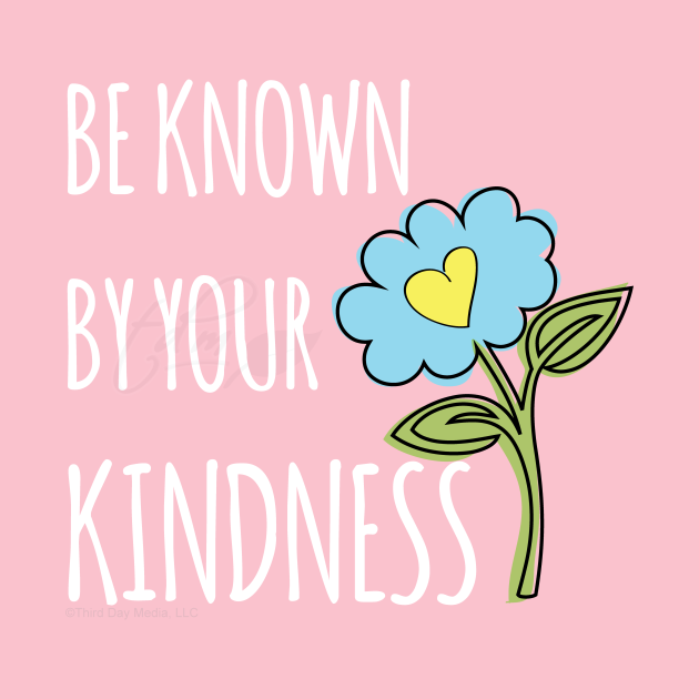 Be known for your kindness