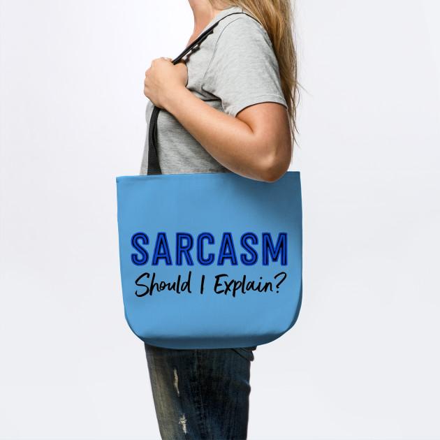 Sarcasm...Should I Explain?